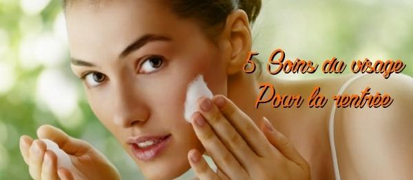 5 soins du visage pour la rentrée